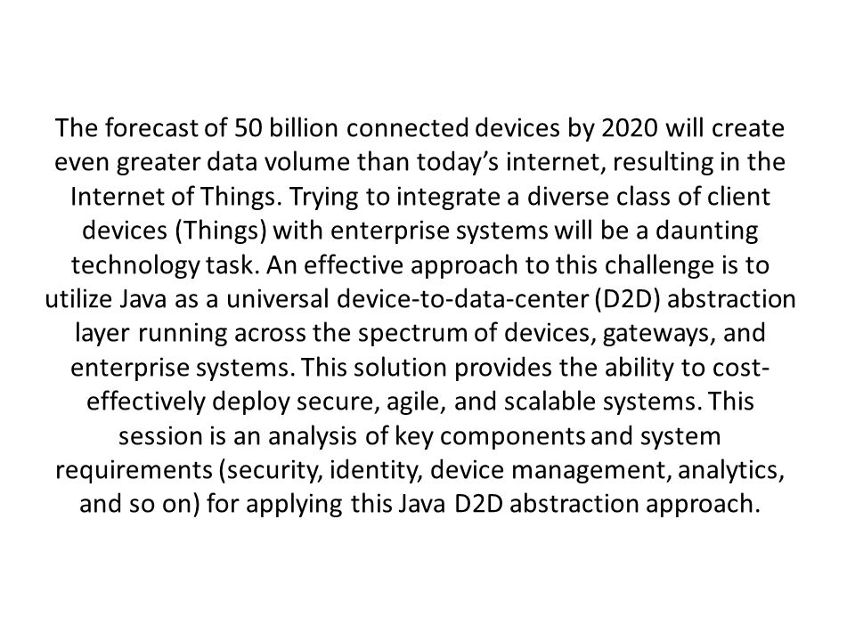 The forecast of 50 billion connected devices by 2020 will create even greater data volume than today's internet, resulting in the Internet of Things.