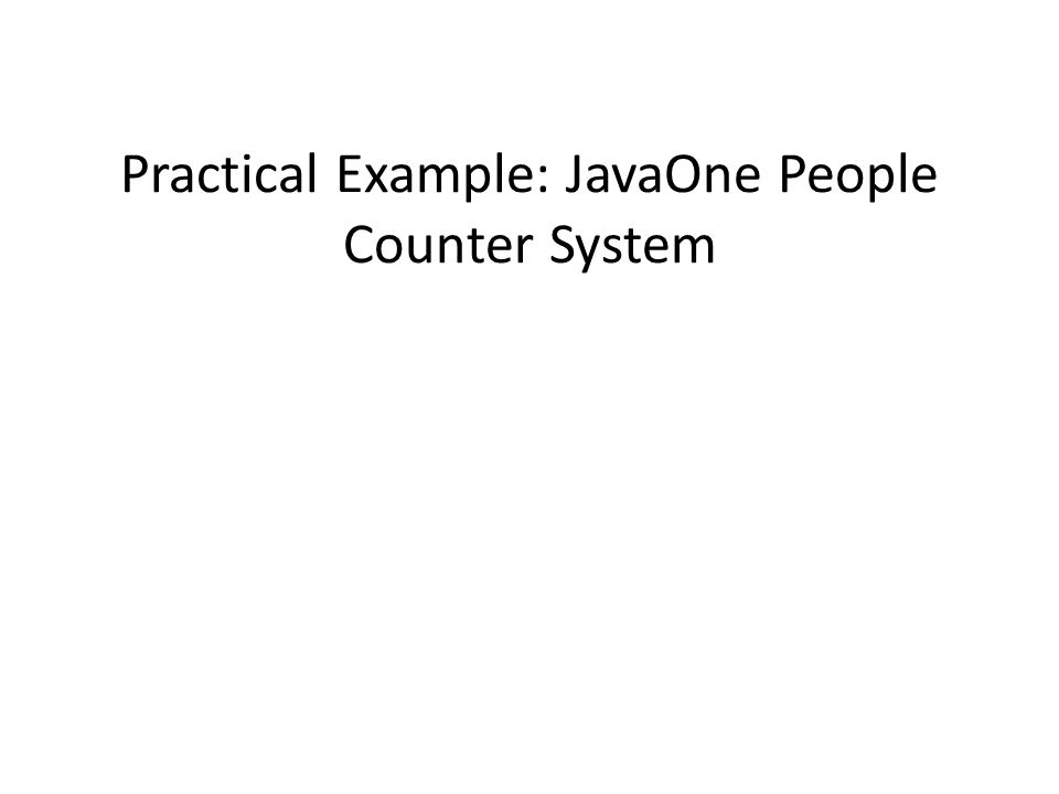 Practical Example: JavaOne People Counter System