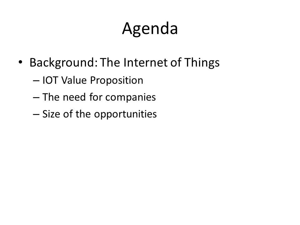 Agenda Background: The Internet of Things IOT Value Proposition