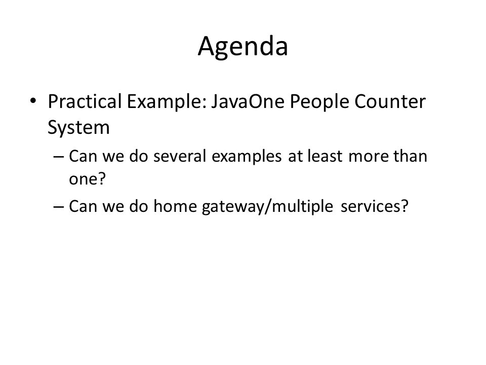 Agenda Practical Example: JavaOne People Counter System