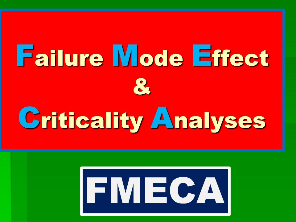 Failure Mode Effect & Criticality Analyses