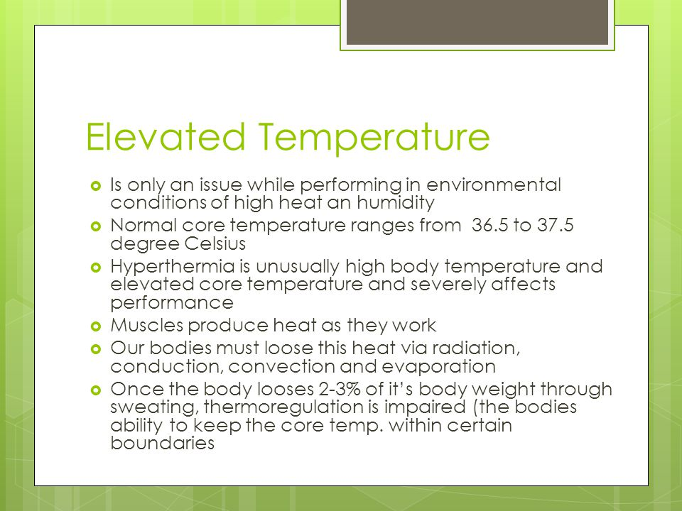 Elevated Temperature Is only an issue while performing in environmental conditions of high heat an humidity.