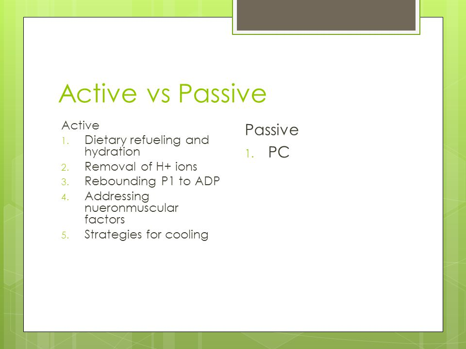 Active vs Passive Passive PC Active Dietary refueling and hydration