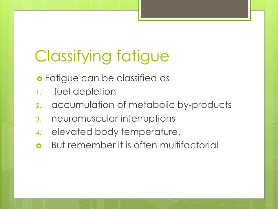 Classifying fatigue Fatigue can be classified as fuel depletion