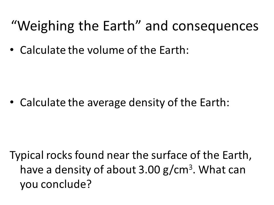 Weighing the Earth and consequences