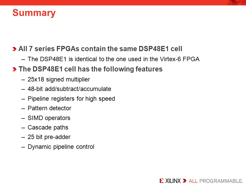 Summary All 7 series FPGAs contain the same DSP48E1 cell