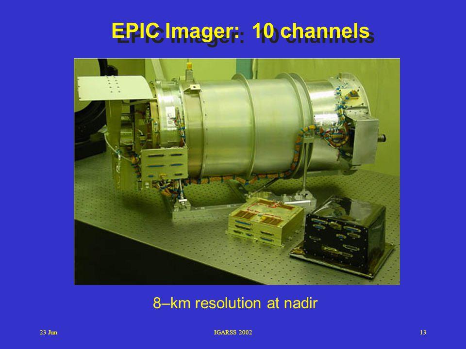 EPIC Imager: 10 channels 8–km resolution at nadir 23 Jun IGARSS 2002