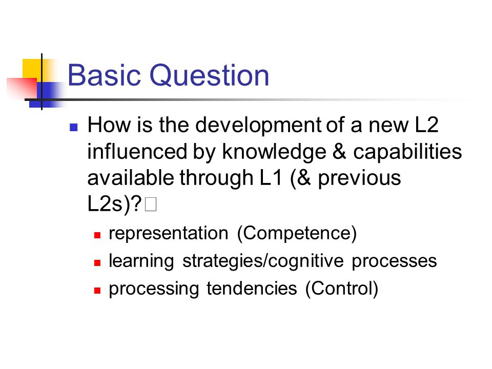 Basic Question How is the development of a new L2 influenced by knowledge & capabilities available through L1 (& previous L2s)