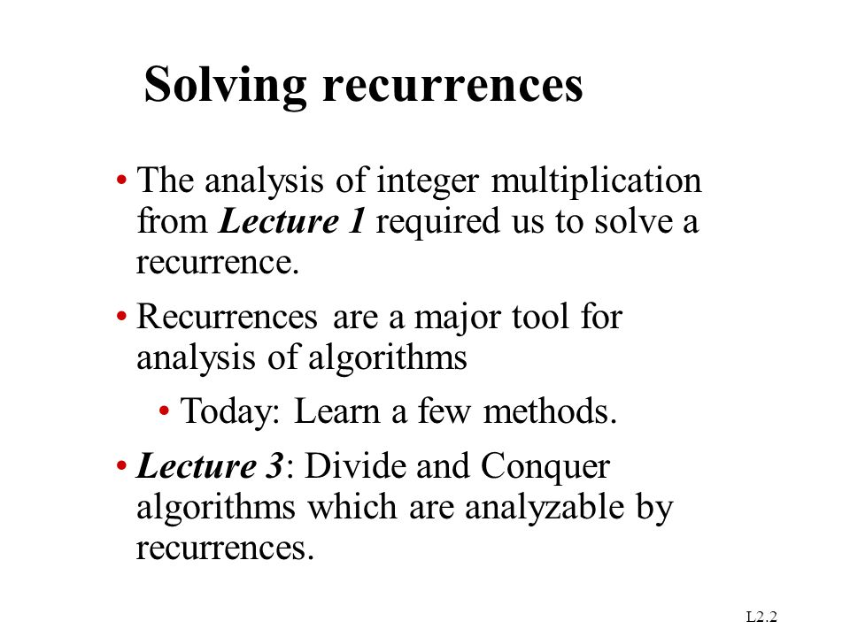 Solving recurrences The analysis of integer multiplication from Lecture 1 required us to solve a recurrence.