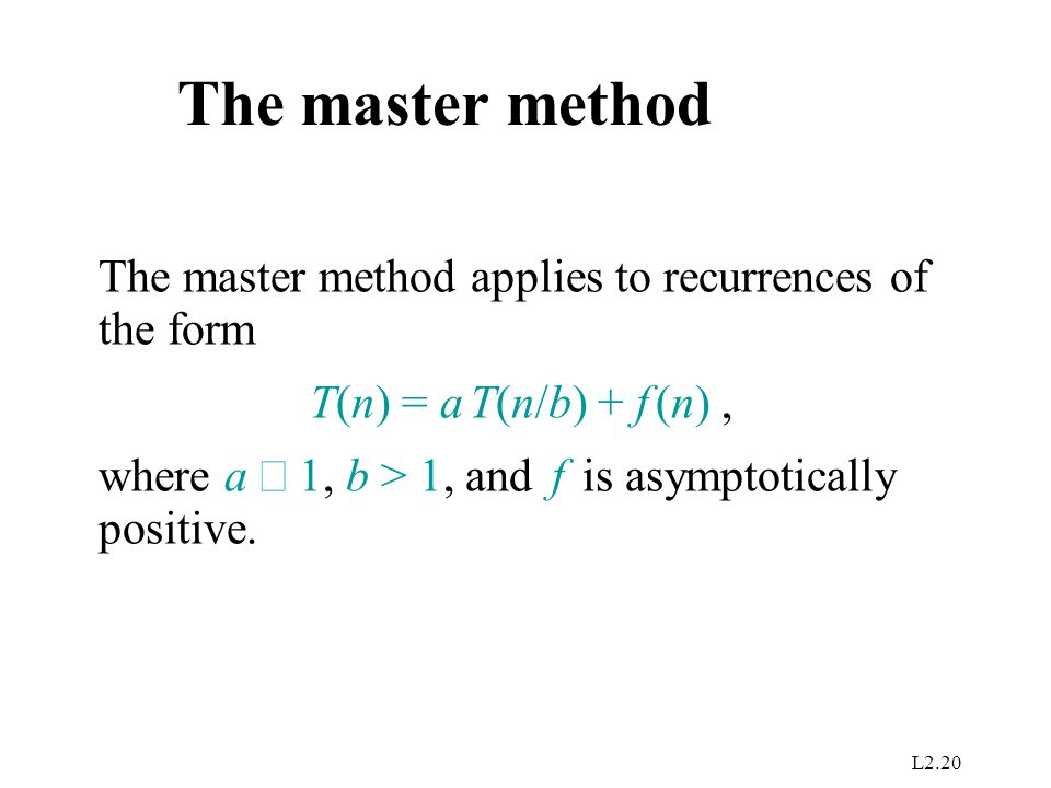 The master method The master method applies to recurrences of the form
