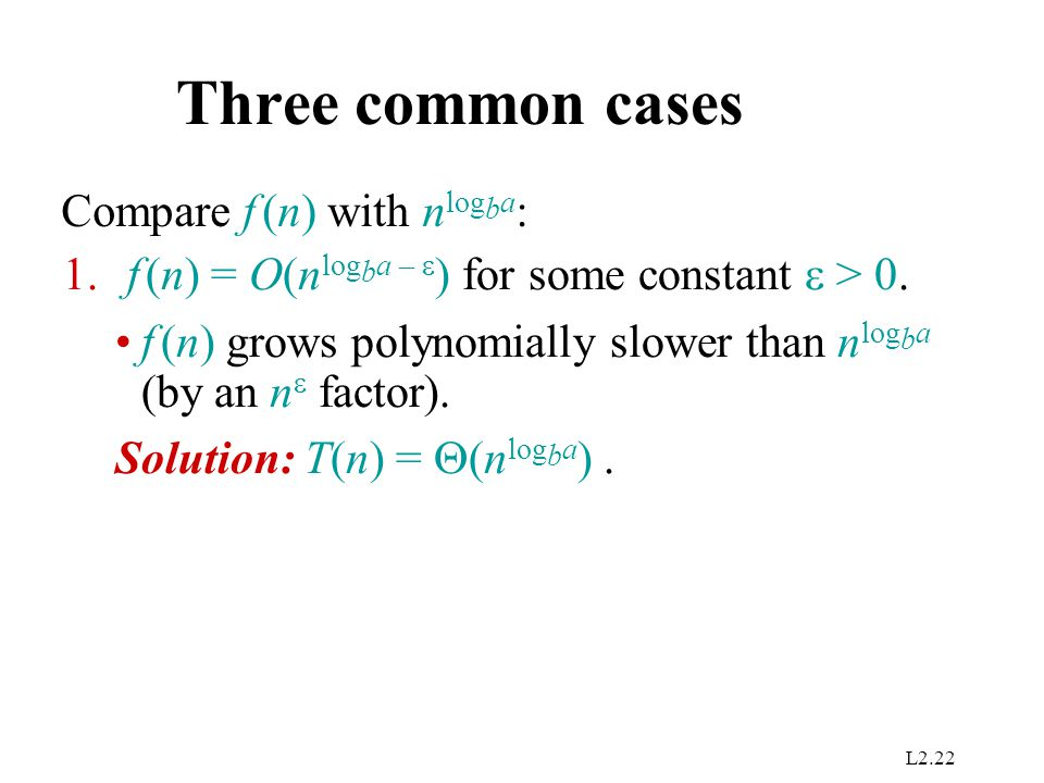 Three common cases Compare f (n) with nlogba: