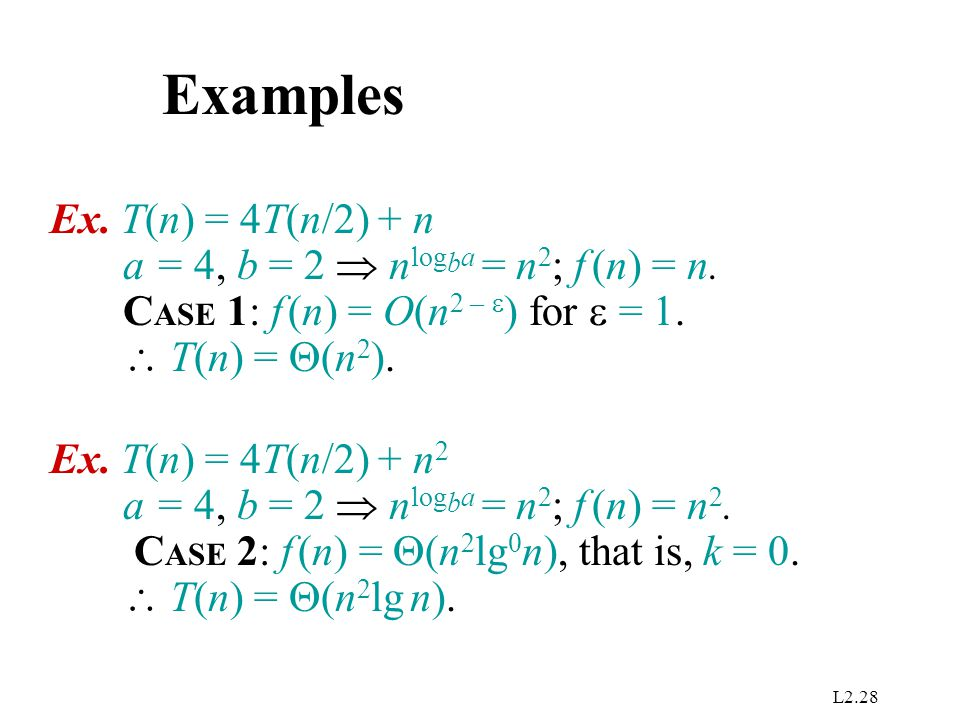 Examples Ex. T(n) = 4T(n/2) + n a = 4, b = 2  nlogba = n2; f (n) = n.