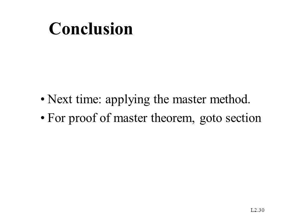 Conclusion Next time: applying the master method.