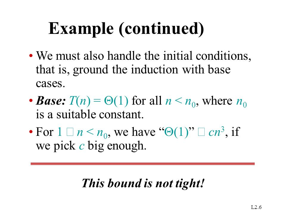 Example (continued) We must also handle the initial conditions, that is, ground the induction with base cases.