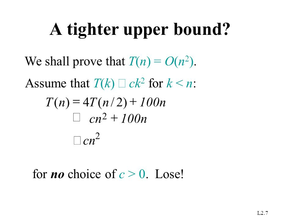 A tighter upper bound We shall prove that T(n) = O(n2).
