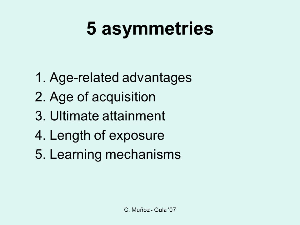 5 asymmetries 1. Age-related advantages 2. Age of acquisition
