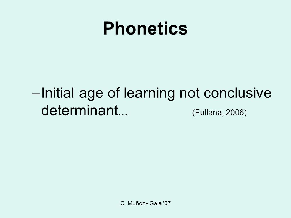 C. Muñoz - Gala 07 Phonetics. Initial age of learning not conclusive determinant… (Fullana, 2006)
