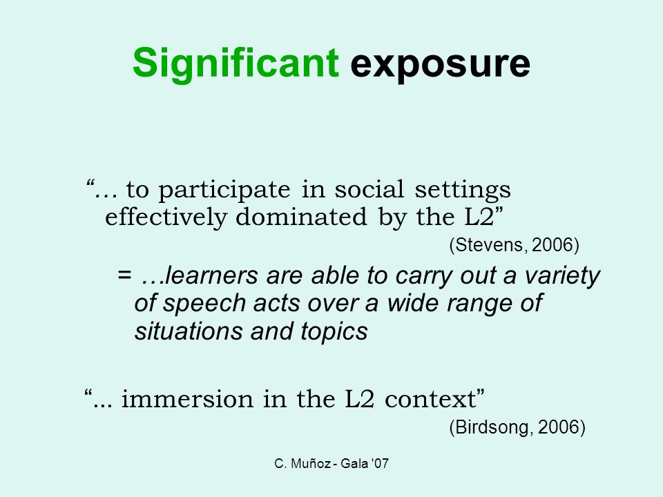C. Muñoz - Gala 07 Significant exposure. … to participate in social settings effectively dominated by the L2