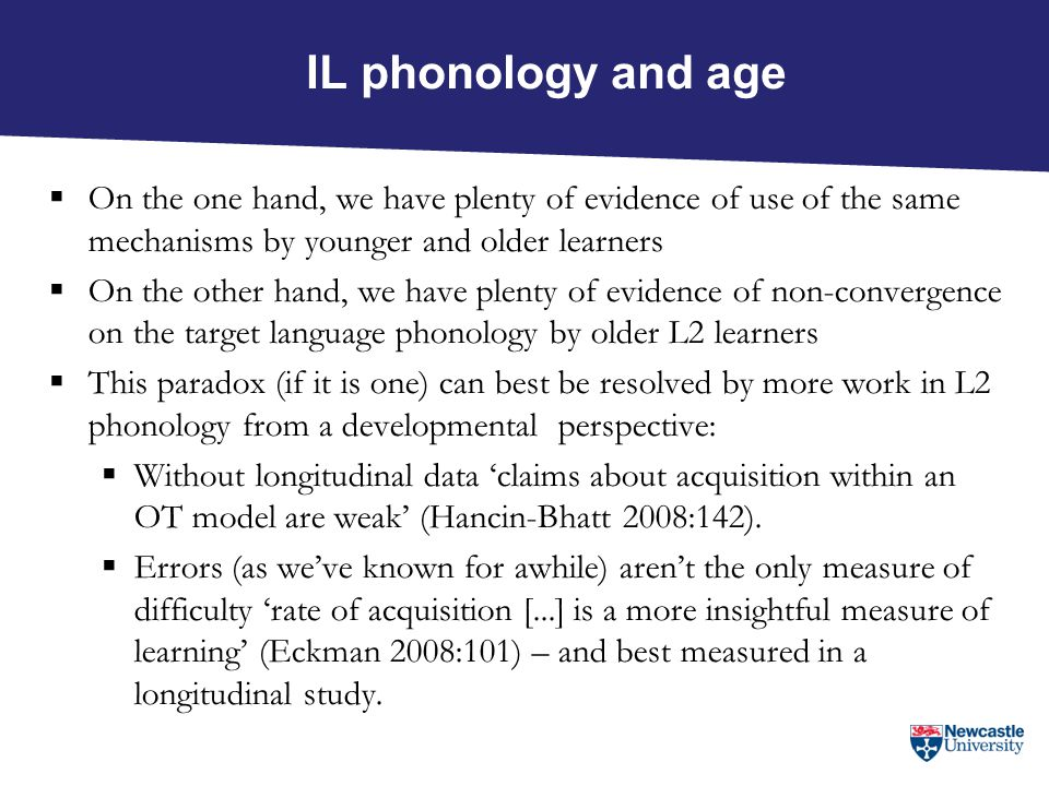 IL phonology and age On the one hand, we have plenty of evidence of use of the same mechanisms by younger and older learners.