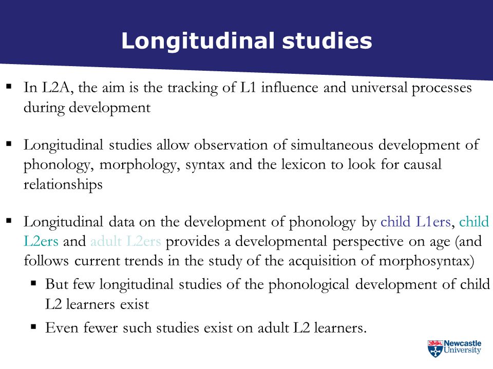 Longitudinal studies In L2A, the aim is the tracking of L1 influence and universal processes during development.