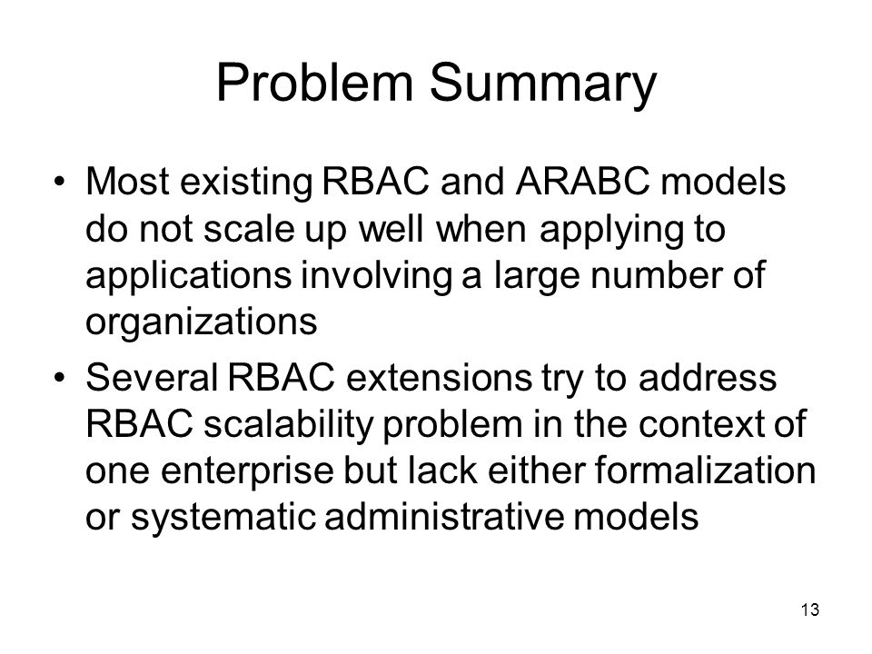 Problem SummaryMost existing RBAC and ARABC models do not scale up well when applying to applications involving a large number of organizations.