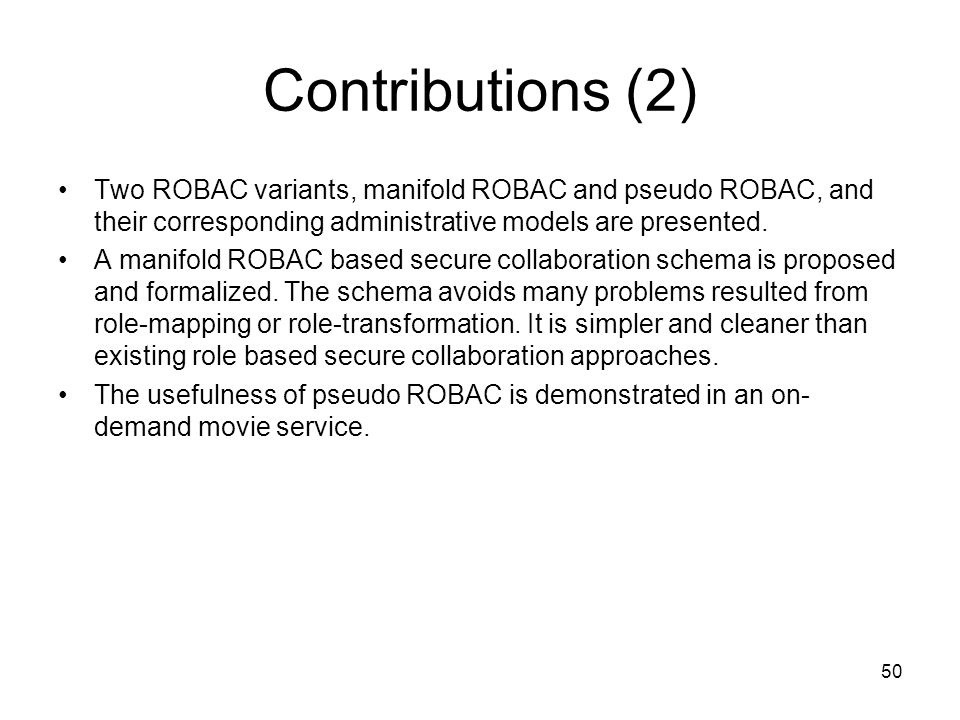 Contributions (2)Two ROBAC variants, manifold ROBAC and pseudo ROBAC, and their corresponding administrative models are presented.