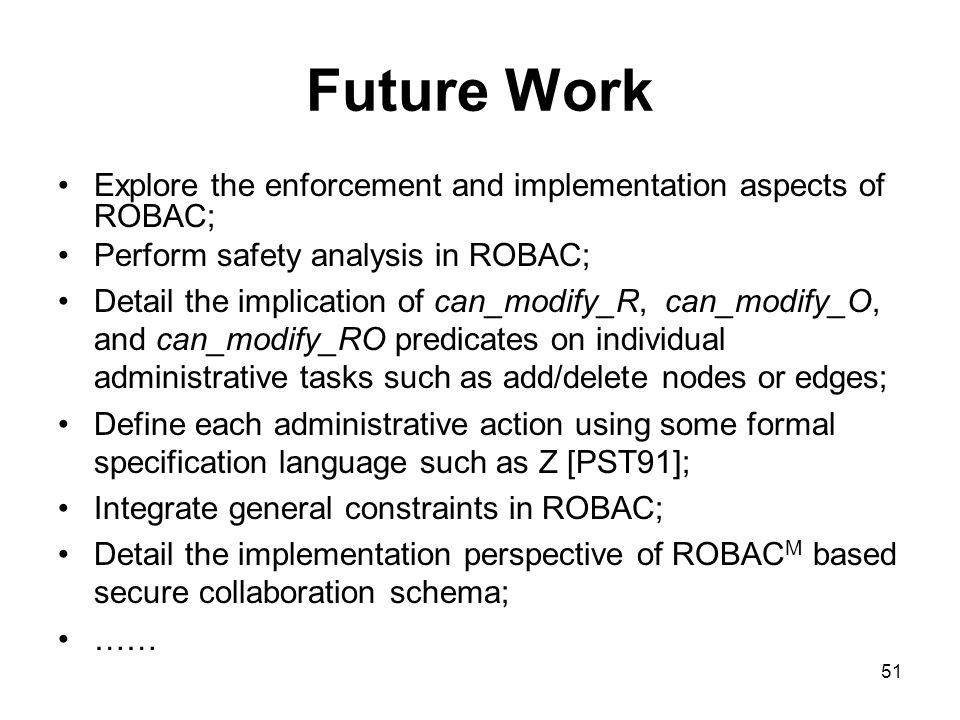 Future WorkExplore the enforcement and implementation aspects of ROBAC; Perform safety analysis in ROBAC;
