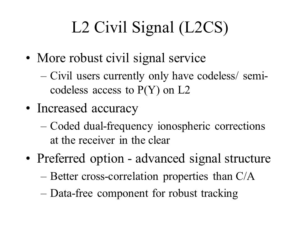 L2 Civil Signal (L2CS) More robust civil signal service