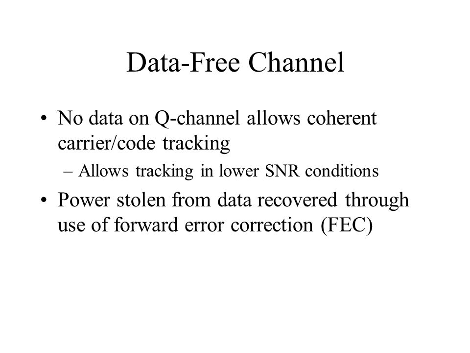 Data-Free Channel No data on Q-channel allows coherent carrier/code tracking. Allows tracking in lower SNR conditions.