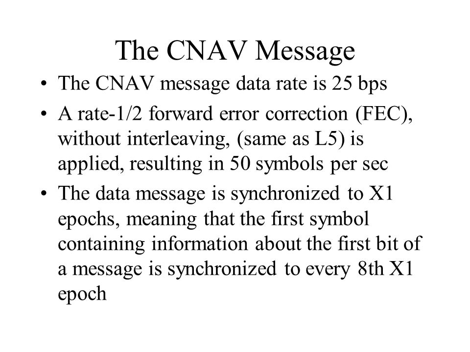 The CNAV Message The CNAV message data rate is 25 bps