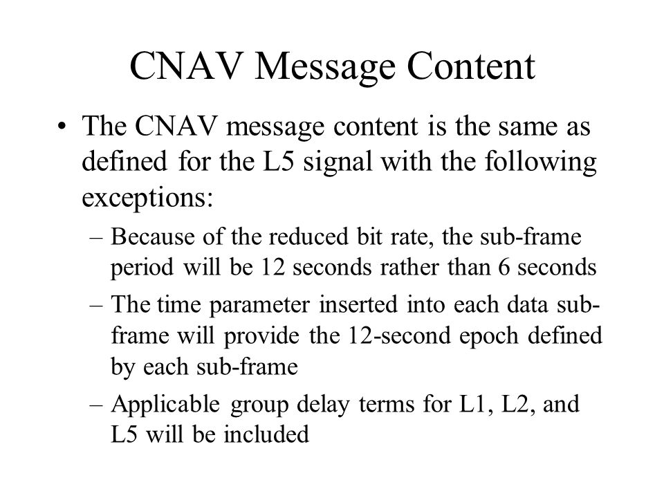CNAV Message Content The CNAV message content is the same as defined for the L5 signal with the following exceptions: