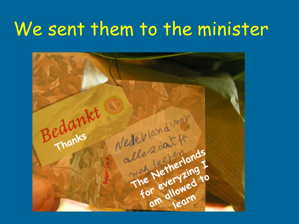 We sent them to the minister