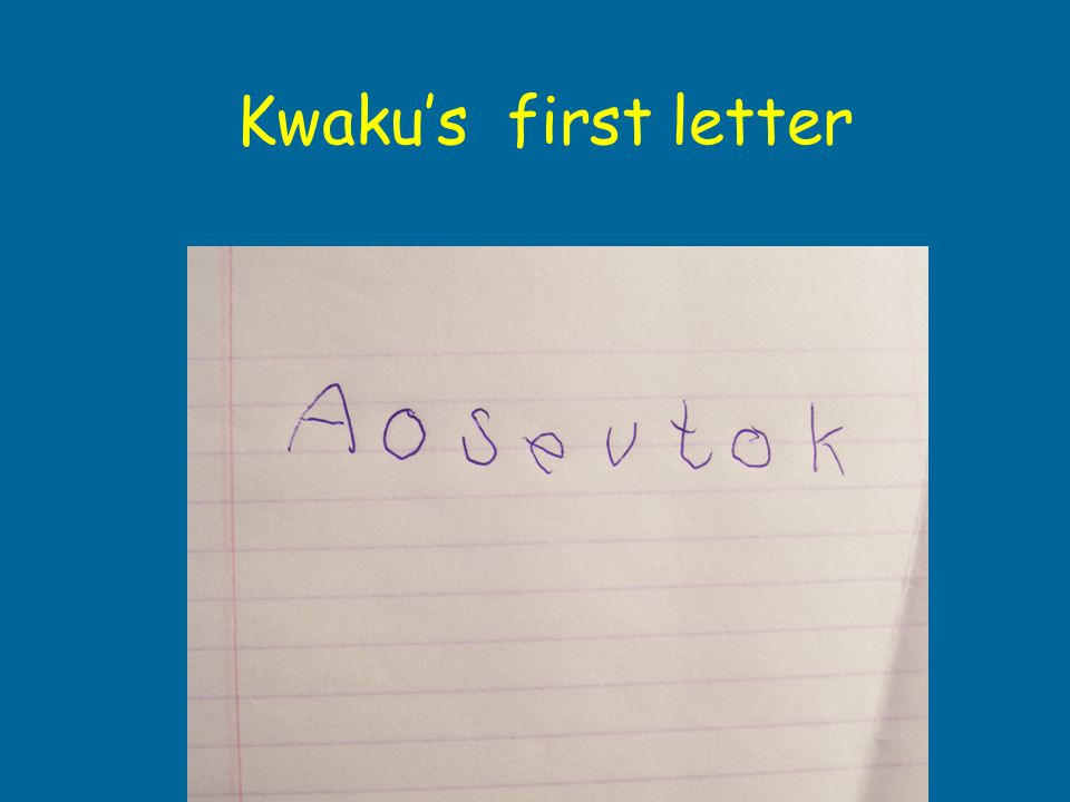 Kwaku's first letter I hope so everything okay Jeanne of Willemijn