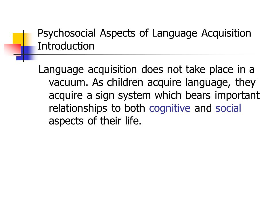 Psychosocial Aspects of Language Acquisition Introduction