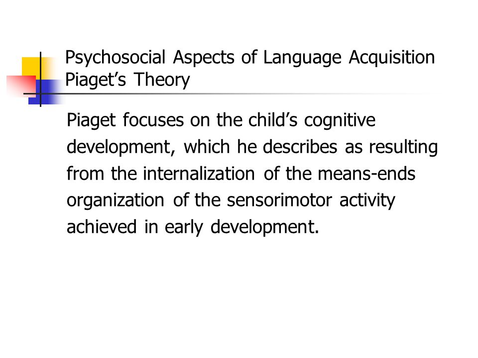 Psychosocial Aspects of Language Acquisition Piaget's Theory
