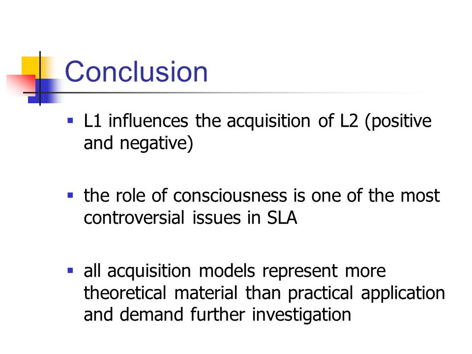 Conclusion L1 influences the acquisition of L2 (positive and negative)
