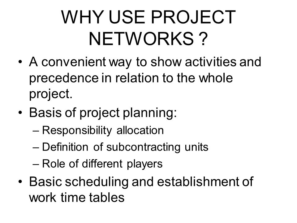 WHY USE PROJECT NETWORKS