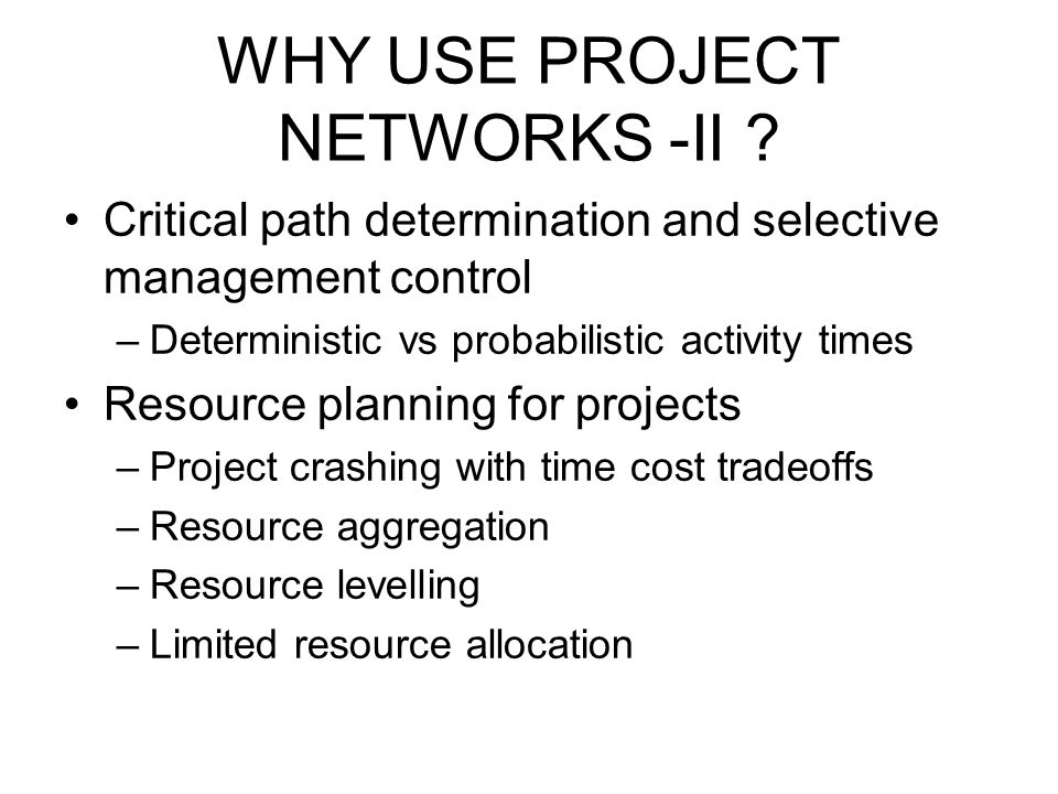 WHY USE PROJECT NETWORKS -II