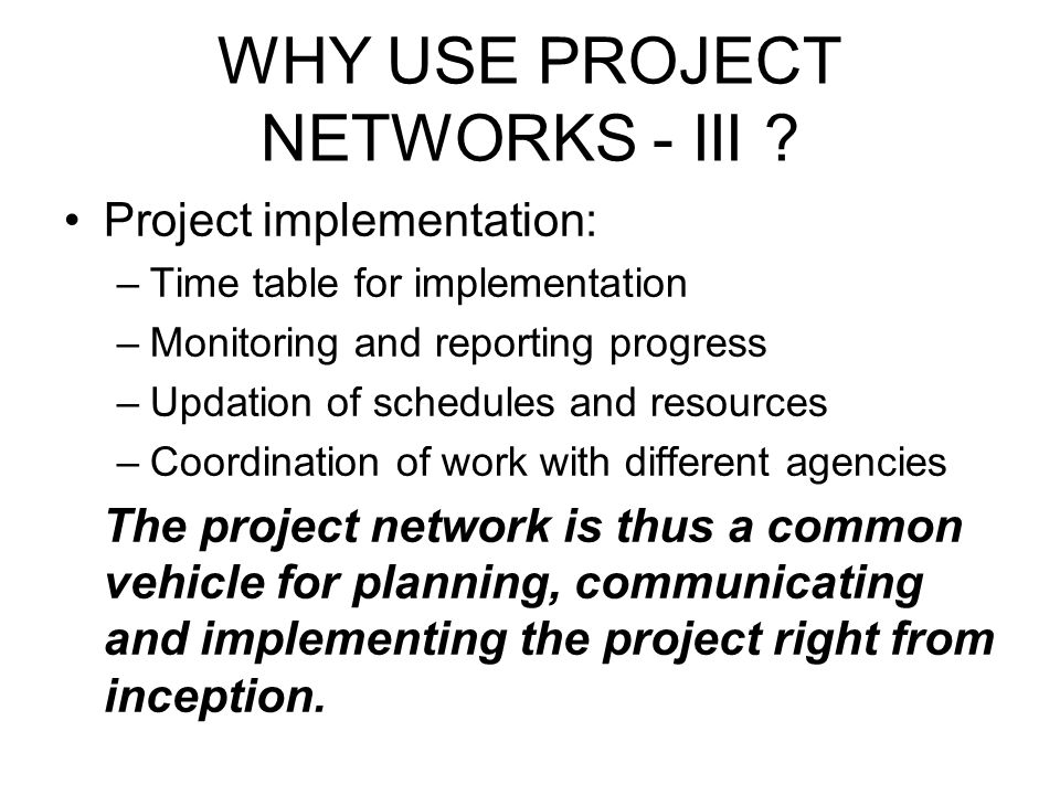 WHY USE PROJECT NETWORKS - III