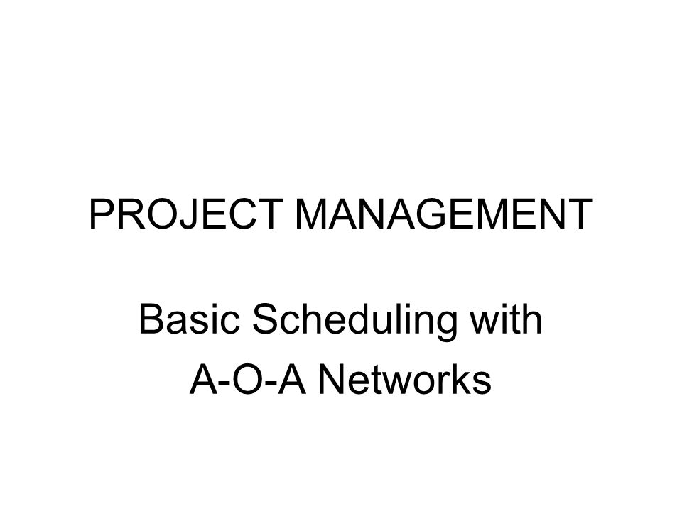 Basic Scheduling with A-O-A Networks