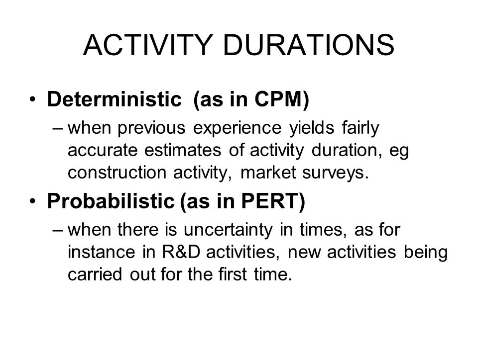 ACTIVITY DURATIONS Deterministic (as in CPM)