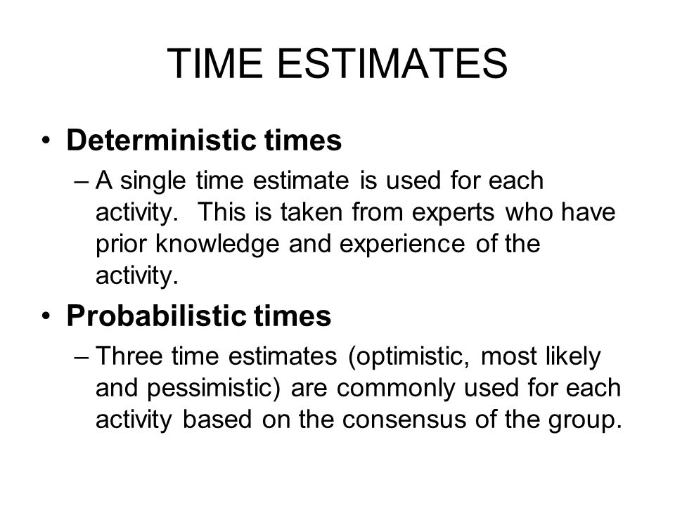 TIME ESTIMATES Deterministic times Probabilistic times