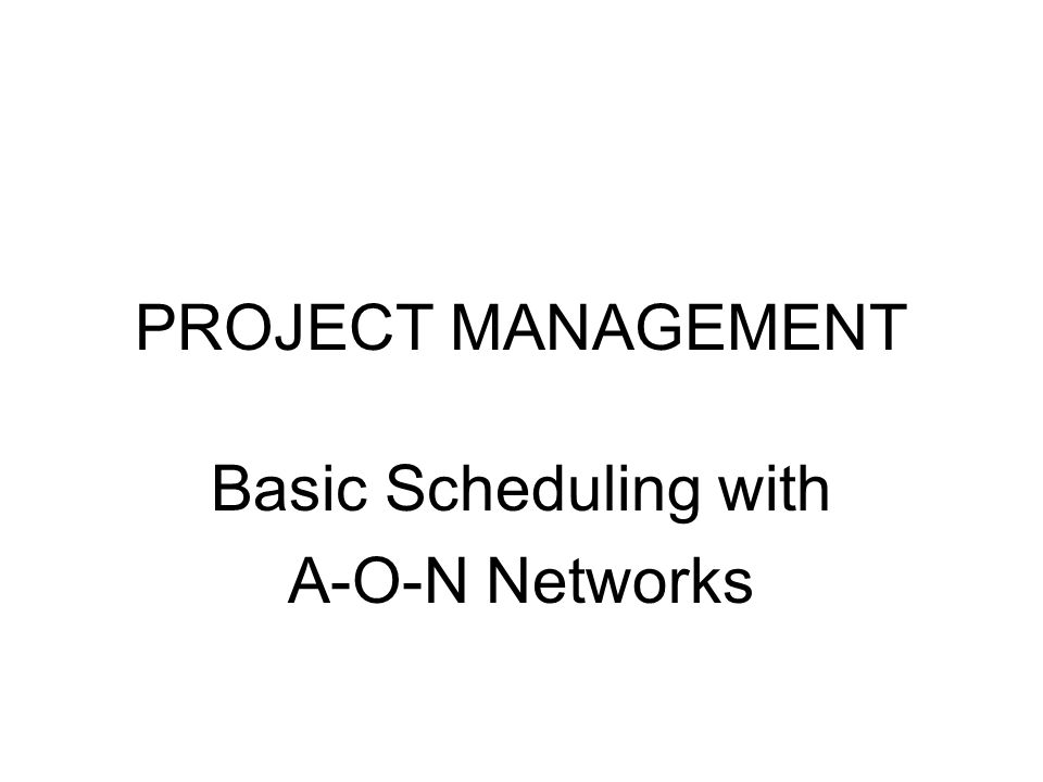 Basic Scheduling with A-O-N Networks