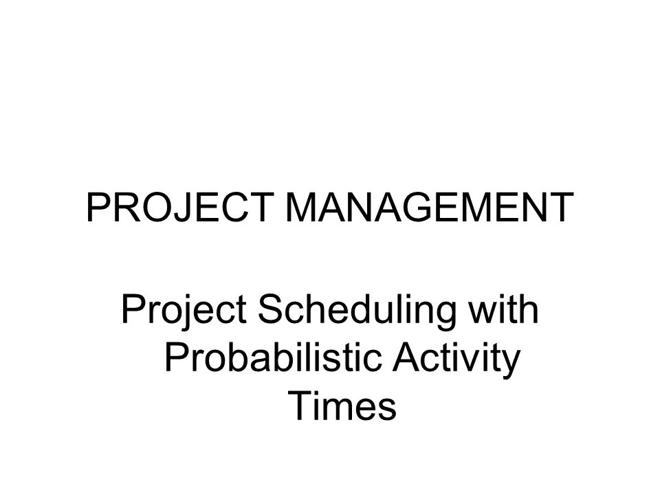 Project Scheduling with Probabilistic Activity Times