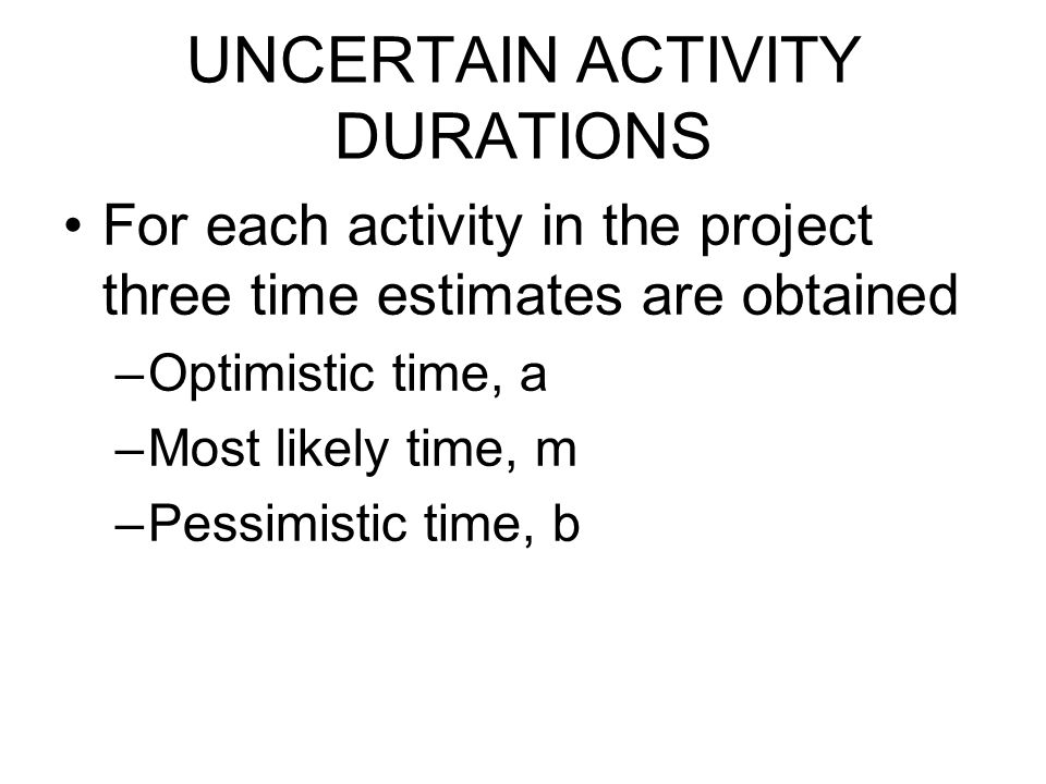 UNCERTAIN ACTIVITY DURATIONS