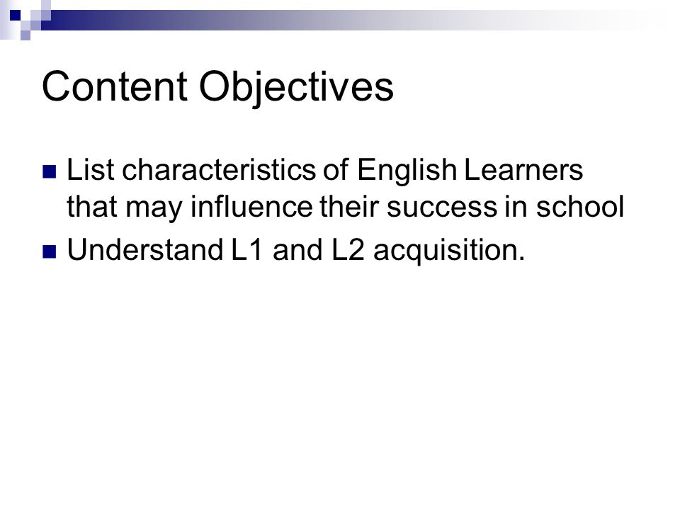 Content Objectives List characteristics of English Learners that may influence their success in school.