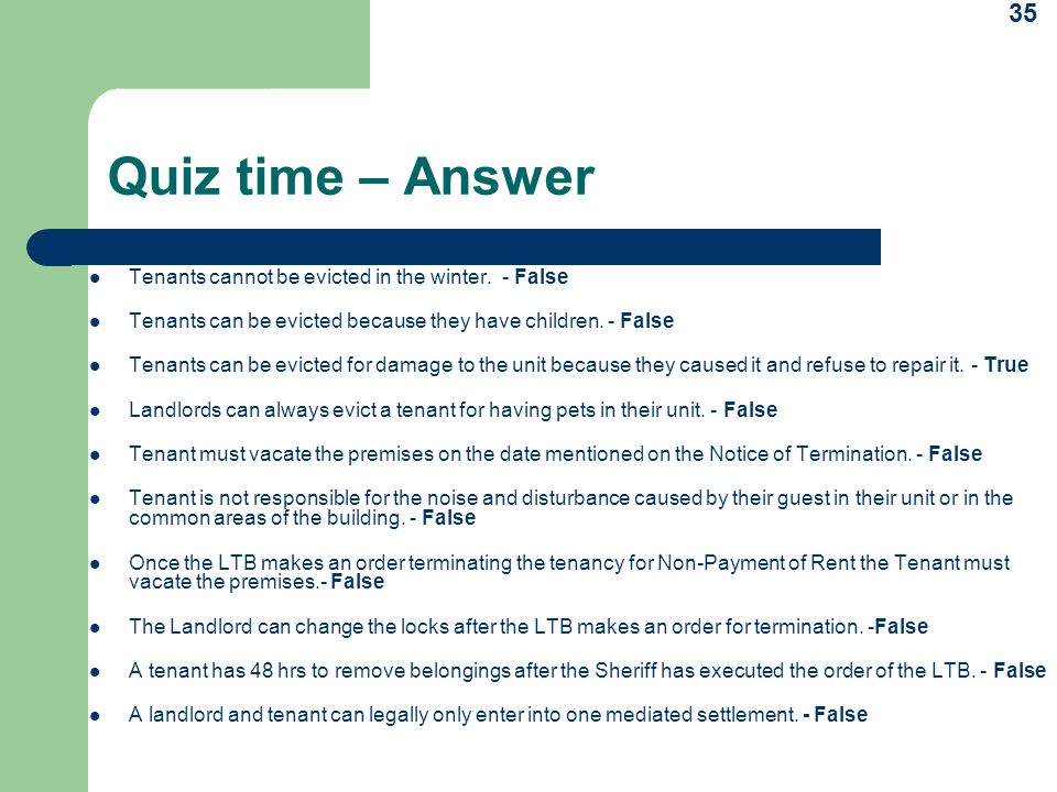 Quiz time – Answer Tenants cannot be evicted in the winter. - False
