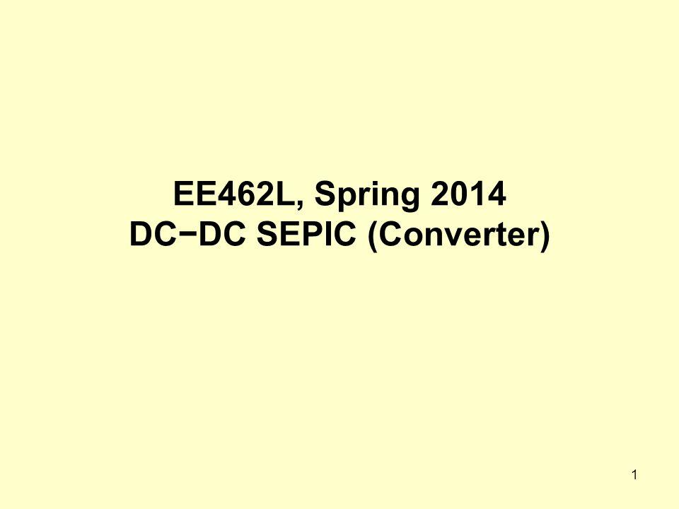 EE462L, Spring 2014 DC−DC SEPIC (Converter)