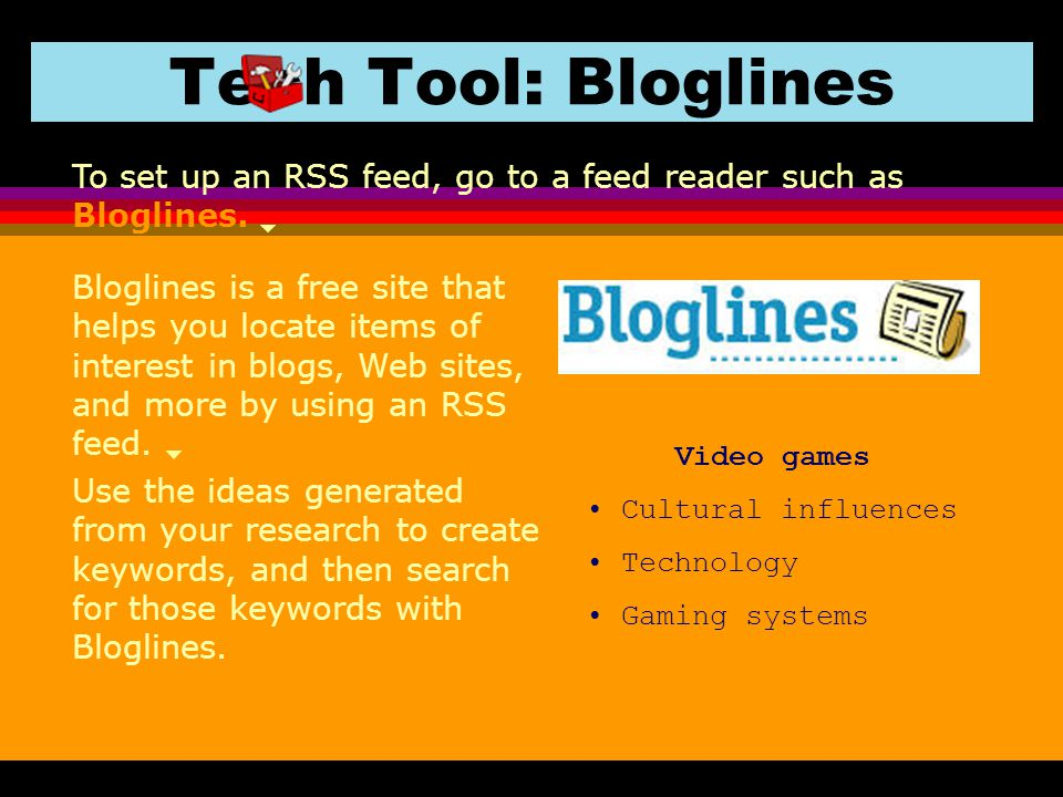 Tech Tool: Bloglines To set up an RSS feed, go to a feed reader such as Bloglines.