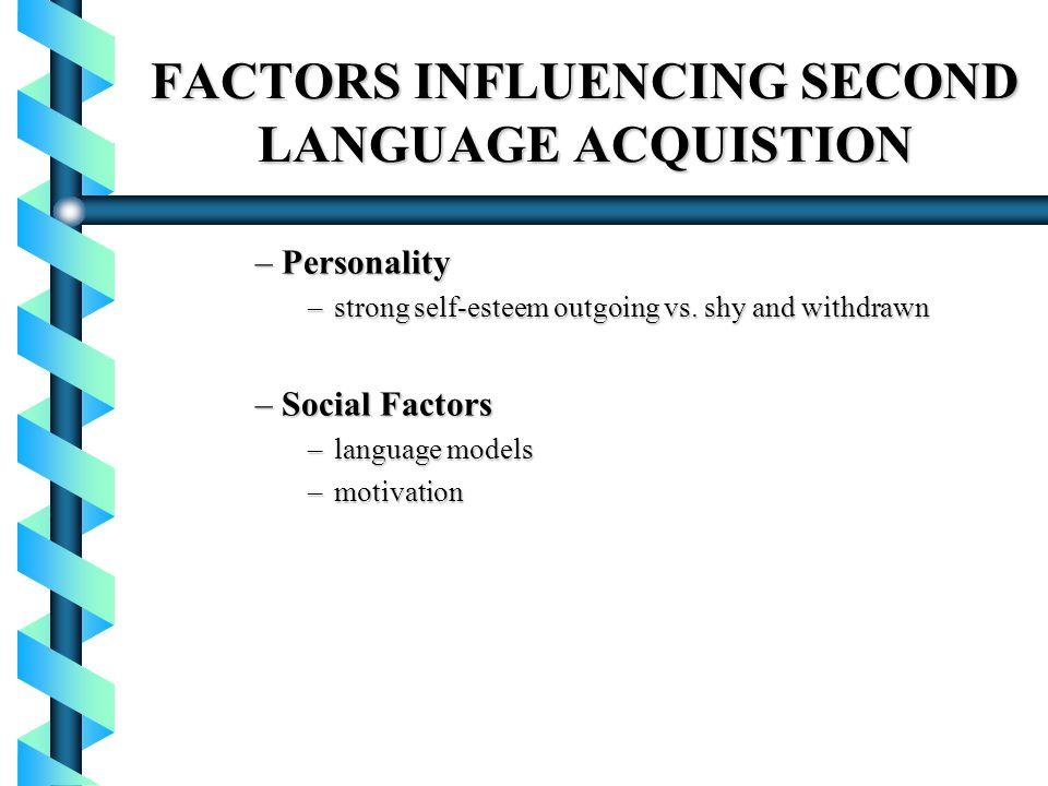 FACTORS INFLUENCING SECOND LANGUAGE ACQUISTION